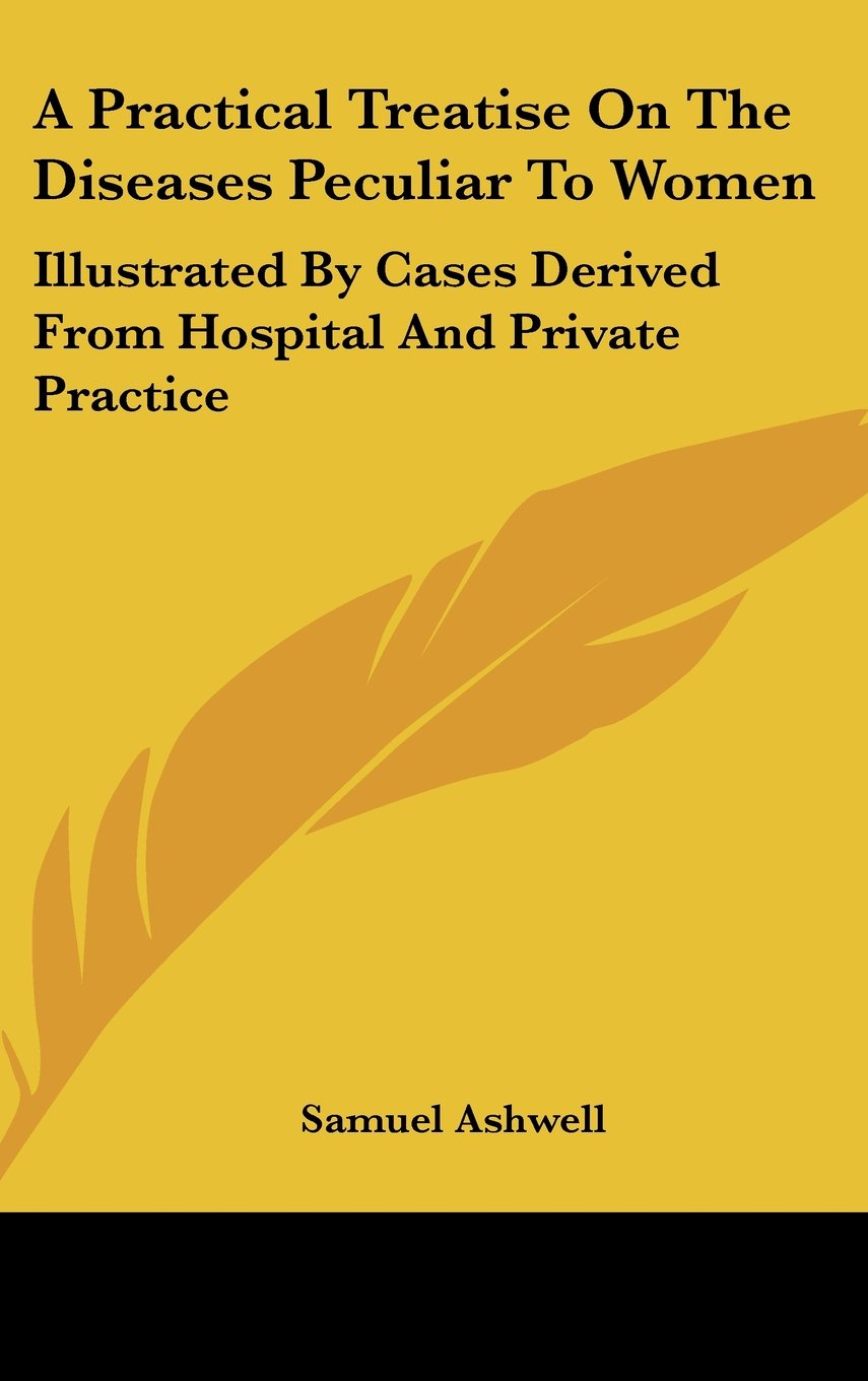 Download A Practical Treatise On The Diseases Peculiar To Women: Illustrated By Cases Derived From Hospital And Private Practice PDF