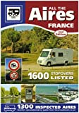 All the Aires France: Motorhome Aires De Service Guide to French Stopovers in English