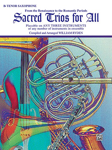(Sacred Trios for All (From the Renaissance to the Romantic Periods): Tenor Saxophone (For All Series))