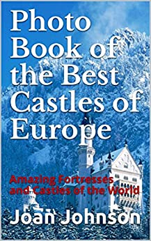 Download for free Photo Book of the Best Castles of Europe: Amazing Fortresses and Castles of the World