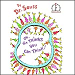 Oh, the Thinks You Can Think! |  Dr. Seuss