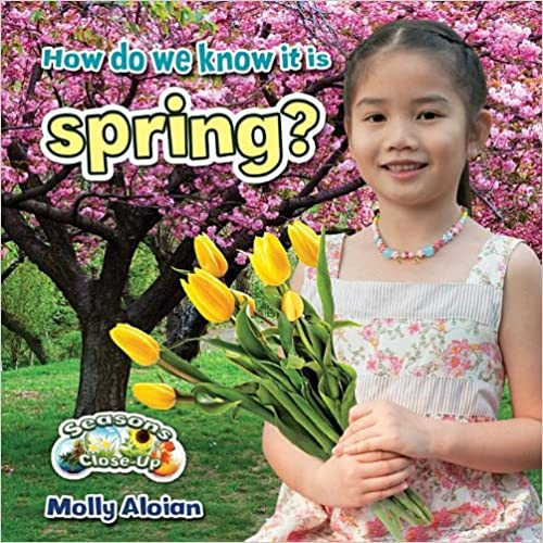 Téléchargements de livres audio gratuits au format mp3 How Do We Know It Is Spring? (Seasons Close-Up) 0778709639 PDF by Molly Aloian