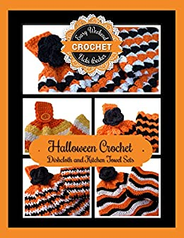 Halloween Crochet Dishcloth and Kitchen Towel Sets (Easy Weekend Crochet Book 2) by [Becker, Vicki]