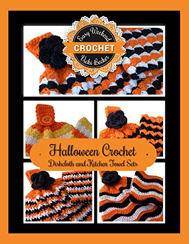Halloween Crochet Dishcloth and Kitchen Towel Sets (Easy Weekend Crochet Book 2) by [Becker,Vicki]