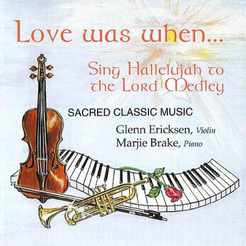 Love Was When: Sing Hallelujah to the Lord (Hallelujah Medley)
