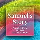 Samuel's Story: Growing up in Heaven Hörbuch von Len Parsons Gesprochen von: Millian Quinteros