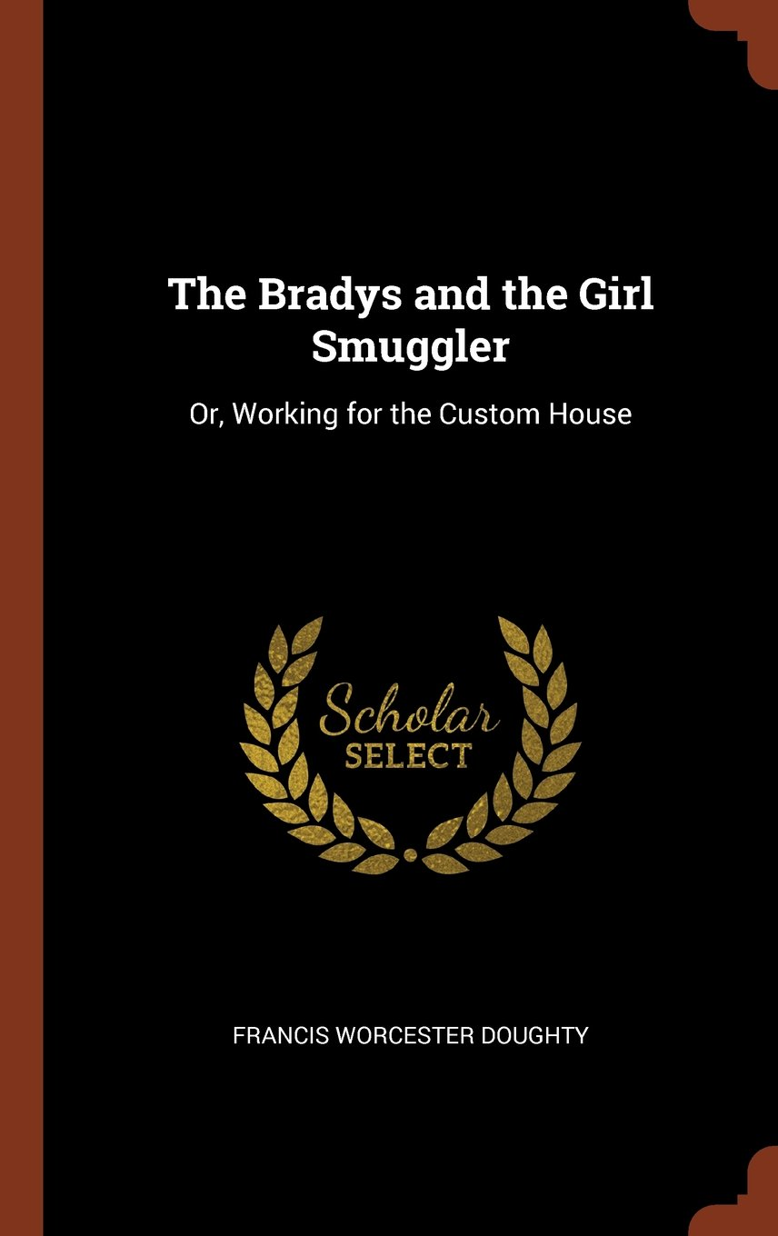 The Bradys and the Girl Smuggler: Or, Working for the Custom House ebook