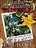 Mr Westacott's Christmas: (Revised edition with bonus preview of Mr Westacott's Holiday.)
