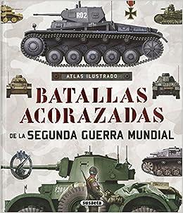 Atlas Ilustrado De Batallas Acorazadas De La Segunda Guerra Mundial por Susaeta Edicones S A