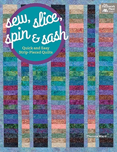 (Sew, Slice, Spin and Sash: Quick and Easy Strip-Pieced Quilts)