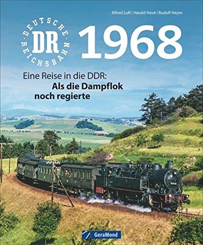 Deutsche Reichsbahn 1968: Eine Reise in die DDR: Als die Dampflok noch regierte Gebundenes Buch – 19. Oktober 2015 Rudolf Heym Alfred Luft Harald Navé GeraMond Verlag