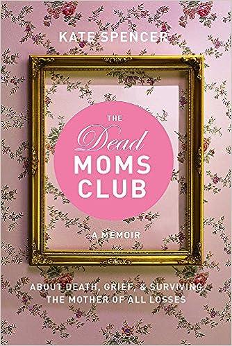 55ae1c7fb4e The Dead Moms Club  A Memoir about Death