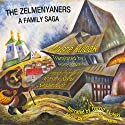 The Zelmenyaners: A Family Saga Audiobook by Moyshe Kulbak, Hillel Halkin - translator Narrated by David Skulski