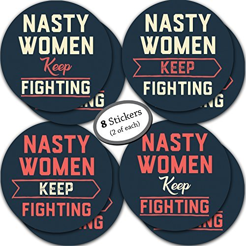 8-Pack of Nasty Women Stickers - 5 Inch - Join the Resistance! Use as Car Bumper Stickers or Wear them to March, Resist and be Anti Trump. Great for any man, woman or Clinton / Bernie supporters!