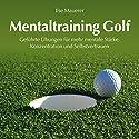 Mentaltraining Golf: Geführte Übungen für mehr mentale Stärke, Konzentration und Selbstvertrauen Hörbuch von Ilse Mauerer Gesprochen von: Ilse Mauerer
