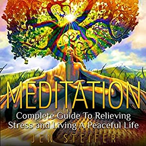 Meditation: Complete Guide to Relieving Stress and Living a Peaceful Life Audiobook