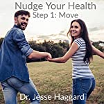 Nudge Your Health, Step 1: Move | Dr. Jesse Haggard