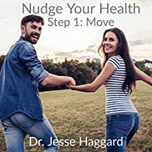 Nudge Your Health, Step 1: Move Audiobook by Dr. Jesse Haggard Narrated by Dr. Jesse Haggard