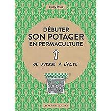 Débuter son potager en permaculture (French Edition)
