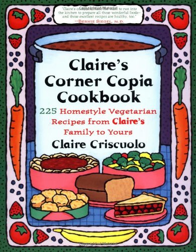 claires-corner-copia-cookbook-225-homestyle-vegetarian-recipes-from-claires-family-to-yours