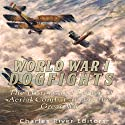 World War I Dogfights: The History and Legacy of Aerial Combat During the Great War Audiobook by  Charles River Editors Narrated by Ken Teutsch