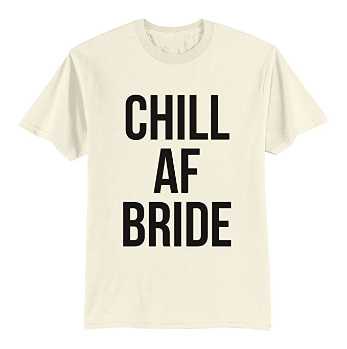 d16033ecc5a2 Amazon.com: Unisex Adult T Shirt - Chill Af Bride - Chill As Fuck - Fucking  Queen: Clothing