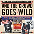 And the Crowd Goes Wild: Relive the Most Celebrated Sporting Events Ever Broadcast (Book and 2 Audio CDs)