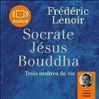 Socrate, Jésus, Bouddha: Trois maîtres de vie | Livre audio Auteur(s) : Frédéric Lenoir Narrateur(s) : Laurent Jacquet