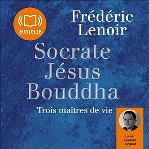 Socrate, Jésus, Bouddha | Livre audio