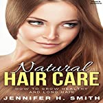 Natural Hair Care: How to Grow Healthy and Long Hair | Jennifer Smith