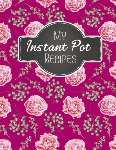 "My Instant Pot Recipes: Blank Instant Pot Recipes Cook Book Journal Diary Notebook   Cooking Gift 8.5"" x 11"" (Blank Instant Pot Ketogenic Diet Recipe ... Notebook Cooking Gift Series) (Volume 3) by My Instant Pot Recipes"