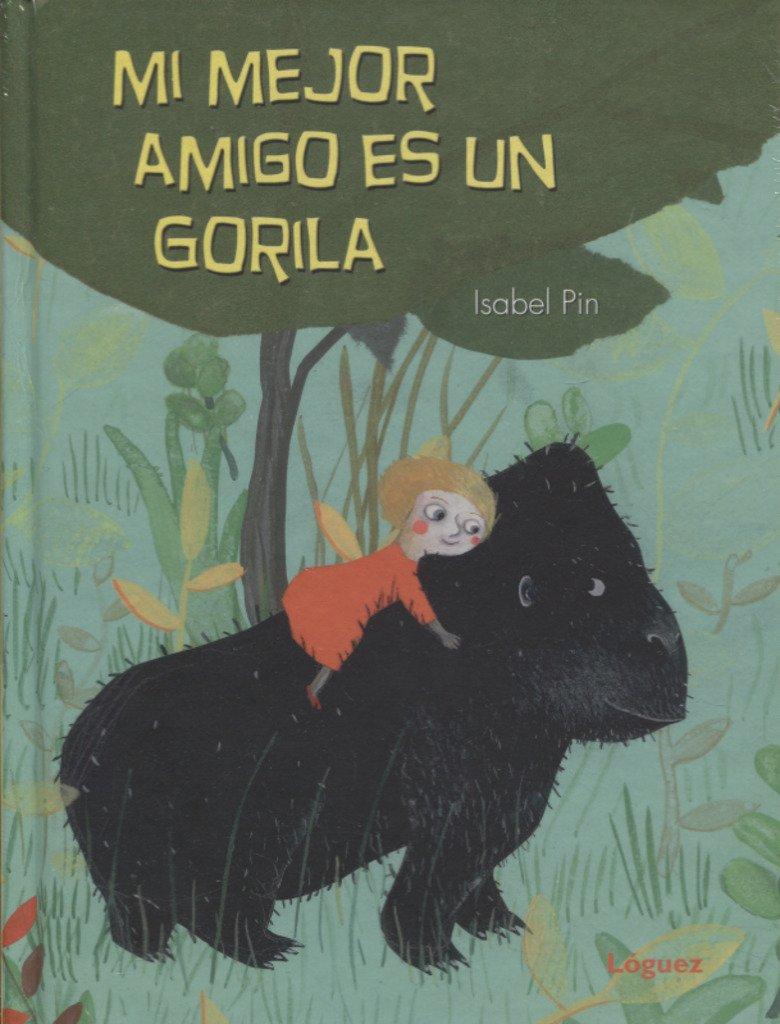 Mi mejor amigo es un gorila / My Best Friend Is a Gorilla (Spanish Edition)