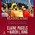 Reading Judas: The Gospel of Judas and the Shaping of Christianity Audiobook by Elaine Pagels, Karen L. King Narrated by Justine Eyre, Robertson Dean