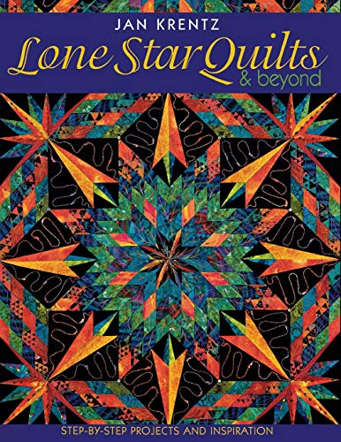 Lone Star Quilts & Beyond: Step-by-Step Projects and Inspiration (Lone Star Quilt Pattern)