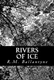 Rivers of Ice, R. M. Ballantyne, 1481853015