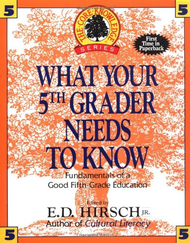 What Your 5th Grader Needs to Know: Fundamentals of a Good Fifth-Grade Education (Core Knowledge Series)