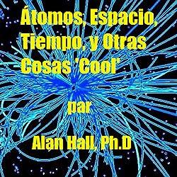Átomos, Espacio, Tiempo, y Otras Cosas 'Cool' (Spanish Edition)