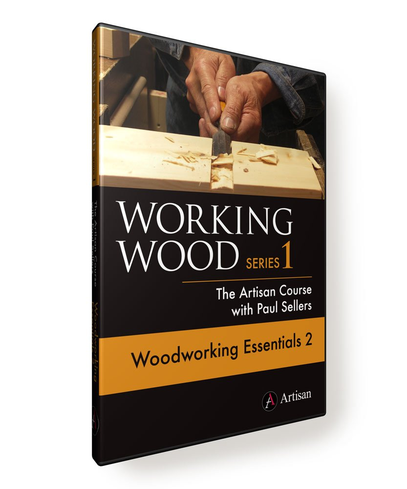 Working Wood 1: The Artisan Course with Paul Sellers. WOODWORKING ESSENTIALS 2 by Artisan Media