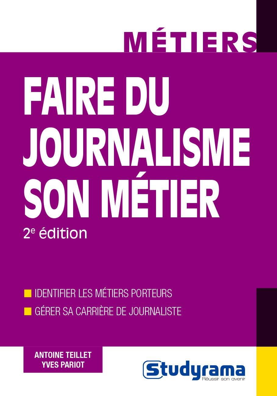 Amazon Fr Faire Du Journalisme Son Metier Teillet Antoine Pariot Yves Livres