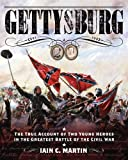 Gettysburg: The True Account of Two Young Heroes in the Greatest Battle of the Civil War by Iain C. Martin front cover