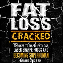 Fat Loss Cracked: 19 Days to Rapid Fat Loss, Laser Sharpe Focus, and Becoming Superhuman Audiobook by Jamie Oldsen Narrated by Trevor Clinger
