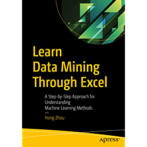 Learn Data Mining Through Excel: A Step-by-Step Approach for Understanding Machine Learning Methods
