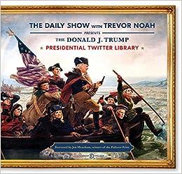 300a1587 The Donald J. Trump Presidential Twitter Library: The Daily Show With  Trevor Noah, Jon Meacham: 9781984801883: Amazon.com: Books