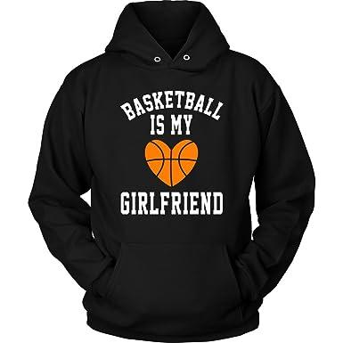 Amazon Com Basketball Hoodie Basketball Is My Girlfriend Funny