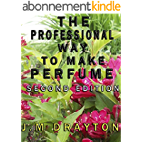 The Professional Way to Make Perfume Second Edition (English Edition)