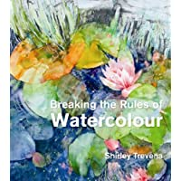 Breaking the Rules of Watercolour: Painting secrets and techniques