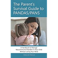 The Parent's Survival Guide to PANDAS/PANS: A Handbook to Manage Neuroimmune Disorders in Your Child Without Losing Your…