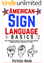 American Sign Language Basics: A No-nonsense Guide on How to Learn and Master American Sign Language in 3 Days