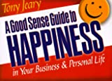 Good Sense Guide to Happiness in Your Personal and Business Life, Tony Jeary, 1577570294