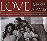 img - for Love Makes a Family: Portraits of Lesbian, Gay, Bisexual, and Transgendered Parents and Their Families book / textbook / text book